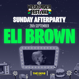 The Weekender Festival SUNDAY AFTERPARTY w/ Eli Brown Tickets   THE DEPO Plymouth    Sun 26th September 2021 Lineup