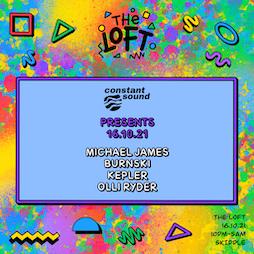 CONSTANT SOUND : MICHAEL JAMES, BURNSKI, KEPLER, OLLI RYDER Tickets | The Loft Manchester  | Sat 16th October 2021 Lineup