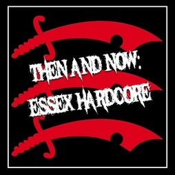 Then and Now: Essex Hardcore Weekender Tickets | The Venue Southend-on-Sea  | Fri 13th August 2021 Lineup