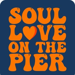 Soul Love On The Pier  Tickets | Blackpool North Pier Blackpool  | Sat 28th August 2021 Lineup