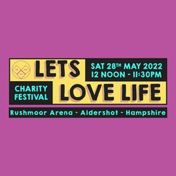 Lets Love Life 2022 Tickets | Rushmoor Arena Aldershot  | Sat 28th May 2022 Lineup