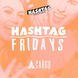Hashtag Fridays Cargo Shoreditch Student Sessions Tickets | Cargo London  | Fri 30th July 2021 Lineup
