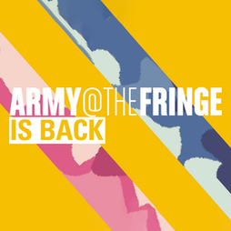 Army @ The Fringe | Dril Hall Edinburgh  | Fri 6th August 2021 Lineup