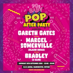 90s Baby POP   Afterparty Tickets   Bowlers Exhibition Centre Manchester    Sat 18th September 2021 Lineup