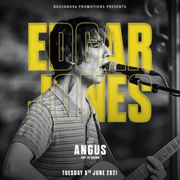 Edgar Jones at The Angus  Tickets | The Angus Tap And Grind Liverpool  | Tue 8th June 2021 Lineup