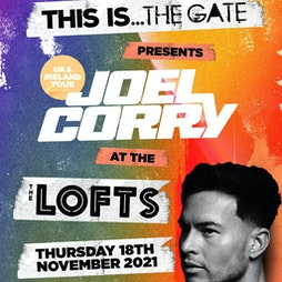 THIS IS THE GATE PRESENTS JOEL CORRY AT THE LOFTS Tickets | The Lofts Newcastle Upon Tyne  | Thu 18th November 2021 Lineup
