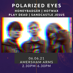 Polarized Eyes,Honeybadger,Hotwax,Play Dead, Sandcastle Jesus Tickets | Amersham Arms New Cross  | Sun 6th June 2021 Lineup