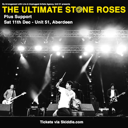 Venue: The Ultimate Stone Roses | Unit 51 Aberdeen  | Sat 11th December 2021