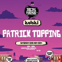 Social Avenue presents Kaluki w/ Patrick Topping (Part 1) Tickets | Social Avenue Trafford Park  | Sat 22nd May 2021 Lineup