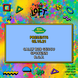 LITTLE CRITTERS :  CALLY B2B GESCU,  SPECIAL GUEST , R.O.Y Tickets   The Loft Manchester    Sat 2nd October 2021 Lineup