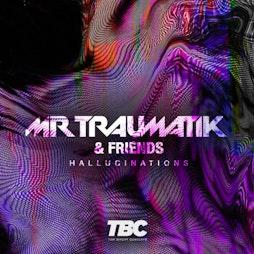 MrTraumatik + Friends - The Hallucinations Tour Tickets | Eiger Studios Leeds  | Fri 16th July 2021 Lineup