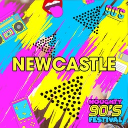 Noughty 90's Festival Newcastle 2022 Tickets | Leazes Park  Newcastle Upon Tyne  | Sat 27th August 2022 Lineup