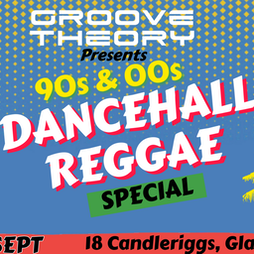 Groove Theory - 90s & 00s Dancehall Reggae Special Tickets   18 Candleriggs (Formerly Wild Cabaret) Glasgow    Sat 18th September 2021 Lineup