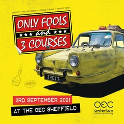 Only Fools & 3 Courses | The OEC Sheffield  | Fri 3rd September 2021 Lineup