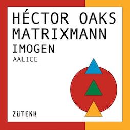 Zutekh presents: Hector Oaks, Matrixmann, Imogen, Alice Tickets | Square One  Manchester  | Sun 29th August 2021 Lineup