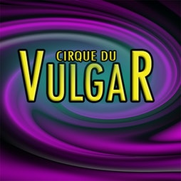 Cirque Du Vulgar Tickets   Victoria Park Bideford    Sat 23rd October 2021 Lineup