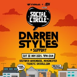 Social Circle Presents: Darren Styles Tickets   Victoria Warehouse Stretford Stretford    Sat 22nd May 2021 Lineup