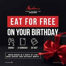 BIRTHDAY OFFER – EAT FOR FREE!   Napoleons Casino And Restaurant Bradford Bradford     Wed 22nd September 2021 Lineup