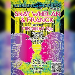 Midnight Express Presents: Shay Whelan & Franck Tickets   Meraki  Liverpool    Fri 6th August 2021 Lineup