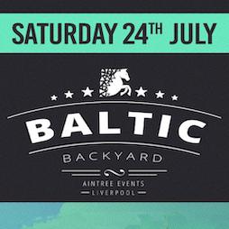 Baltic Backyard // 24th JULY 2021  Tickets   Baltic Backyard  Liverpool    Sat 24th July 2021 Lineup