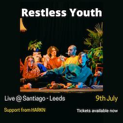 Restless Youth - Live @ Santiago Tickets   Bar Santiago Ltd Leeds    Fri 9th July 2021 Lineup