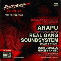 Ruckus24 Halloween - Arapu + Real Gang Soundsystem  Tickets   Freedom Mills  Leeds    Fri 29th October 2021 Lineup