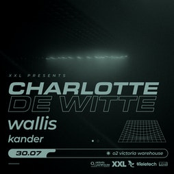 XXL Presents Charlotte De Witte, Wallis & Kander Tickets | O2 Victoria Warehouse Manchester  | Fri 30th July 2021 Lineup