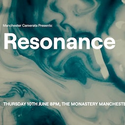 Reviews: Manchester Camerata Presents: Resonance  | The Monastery Manchester  | Thu 10th June 2021