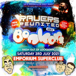 Ravers Reunited Goes Bonkers Tickets | The Emporium Coalville  | Sat 3rd July 2021 Lineup