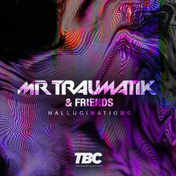 MrTraumatik + Friends - The Hallucinations Tour Tickets | Unit Warehouse Worcester  | Sat 7th August 2021 Lineup
