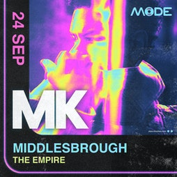 Mode presents MK Tickets   The Middlesbrough Empire Middlesbrough    Fri 24th September 2021 Lineup