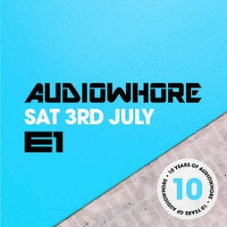Audiowhore  Tickets | E1 London London  | Sat 3rd July 2021 Lineup