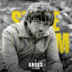 Steve Pilgrim (EXTRA DATE) at The Angus  Tickets | The Angus Tap And Grind Liverpool  | Tue 18th May 2021 Lineup