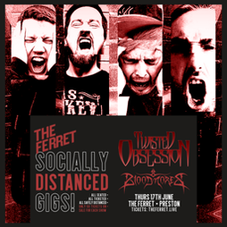 POSTPONED: Twisted Obsession + Bloodmores Tickets   The Ferret  Preston    Thu 17th June 2021 Lineup