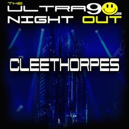 The Ultra 90s Night Out - Cleethorpes Oct Tickets   The Beachcomber Cleethorpes    Fri 18th June 2021 Lineup