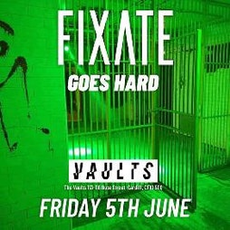 Venue: Fixate Goes Hard | The Vaults Cardiff  | Sat 29th May 2021