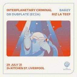 Interplanetary Criminal, Riz La Teef, Dr Dubplate & Bakey Tickets | 24 Kitchen Street Liverpool  | Thu 29th July 2021 Lineup