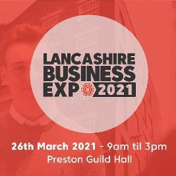 Lancashire Business Expo 2021 Tickets | Guild Hall Preston  | Fri 26th March 2021 Lineup