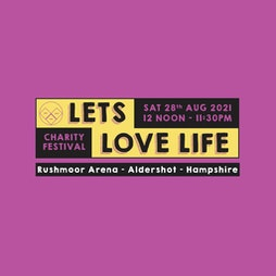 Lets Love Life Charity Festival 28th Aug 2021 Tickets | Rushmoor Arena Aldershot  | Sat 28th August 2021 Lineup
