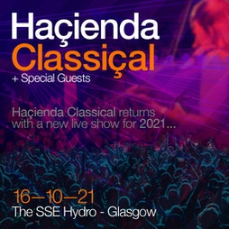 Hacienda Classical Tickets | SSE Hydro Glasgow   | Sat 16th October 2021 Lineup