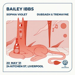23 Degrees - Bailey Ibbs Tickets   24 Kitchen Street Liverpool    Thu 20th May 2021 Lineup