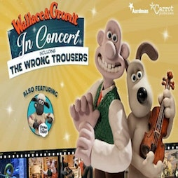 Wallace & Gromit: In Concert | The Lowry Salford  | Sun 13th June 2021 Lineup