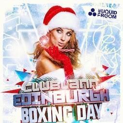 Clubland Edinburgh Boxing Day Bash!!! Tickets | The Liquid Room Edinburgh  | Sun 26th December 2021 Lineup