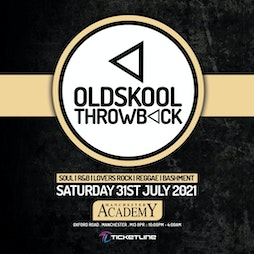 Oldskool Throwback Tickets   Manchester Academy  Manchester     Sat 31st July 2021 Lineup