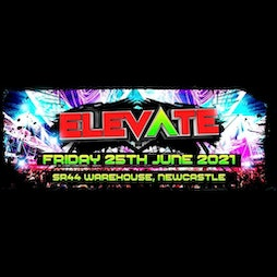 ELEVATE - Postponed to 9th July 2021 Tickets   SR44 Warehouse Newcastle Upon Tyne    Fri 25th June 2021 Lineup