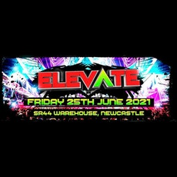 ELEVATE 25TH JUNE 2021 Tickets | SR44 Warehouse Newcastle Upon Tyne  | Fri 25th June 2021 Lineup