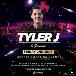 Tyler J & Friends | Secret Location Event Tickets | VENUE TO BE ANNOUNCED TO BE ANNOUNCED  | Fri 2nd July 2021 Lineup