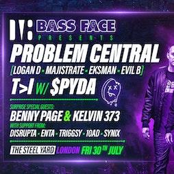 Bass Face // LDN // Problem Central, T>I w.Mc Spyda, + More Tickets   The Steel Yard London    Fri 30th July 2021 Lineup