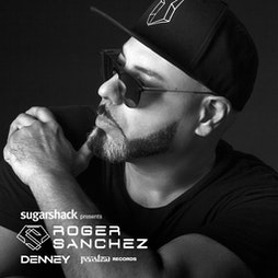 Sugarshack presents Roger Sanchez Tickets | The Middlesbrough Empire Middlesbrough  | Fri 27th August 2021 Lineup