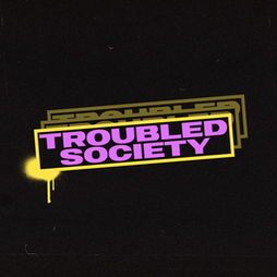 Troubled Society Tickets | Hangar 34 Liverpool  | Sat 31st July 2021 Lineup